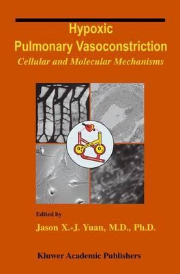 Hypoxic Pulmonary Vasoconstriction Cellular and Molecular Mechanisms by Jason X.-J. Yuan