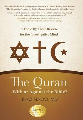 The Quran With or Against the Bible?: A Topic-By-Topic Review for the Investigative Mind by Ejaz Naqvi MD