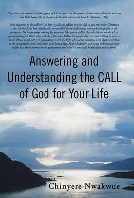 Answering and Understanding the Call of God for Your Life by Chinyere Nwakwue