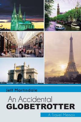 An Accidental Globetrotter A Travel Memoir by Jeff Martindale