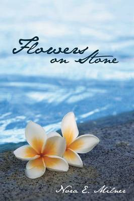 Flowers on Stone by Nora E Milner