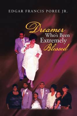 Dreamer Who's Been Extremely Blessed by Edgar Francis Poree Jr