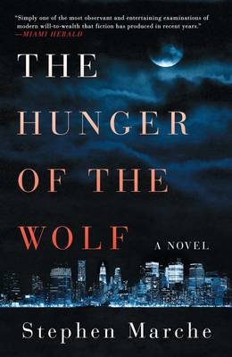 The Hunger of the Wolf A Novel by Stephen Marche
