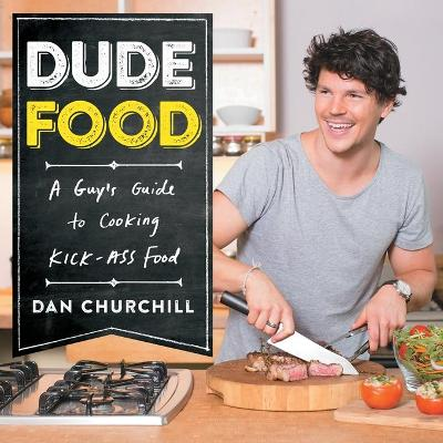 Dudefood A Guy's Guide to Cooking Kick-Ass Food by Dan Churchill