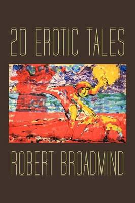 20 Erotic Tales by Robert Broadmind