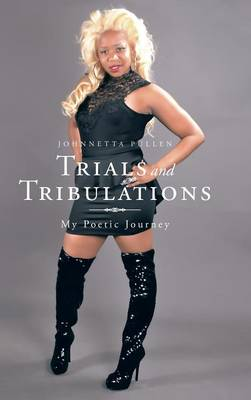 Trials and Tribulations My Poetic Journey by Johnnetta Pullen
