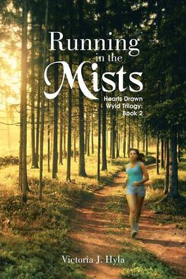 Running in the Mists Hearts Drawn Wyld Trilogy: Book 2 by Victoria J. Hyla