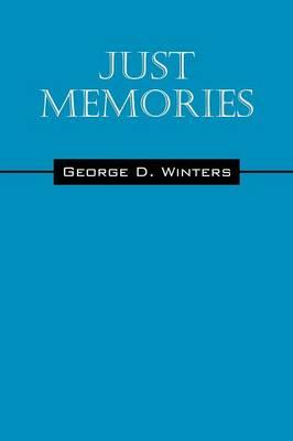 Just Memories by George D Winters