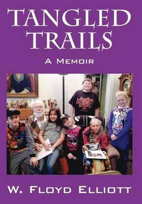 Tangled Trails A Memoir by W Floyd Elliott