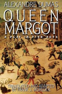 Queen Margot A Play in Five Acts by Alexandre Dumas