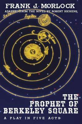 The Prophet of Berkeley Square A Play in Five Acts by Frank J Morlock