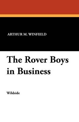 The Rover Boys in Business by Arthur M Winfield