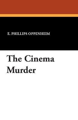 The Cinema Murder by E Phillips Oppenheim