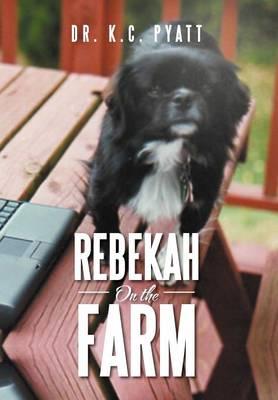 Rebekah on the Farm by Dr K C Pyatt