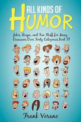 All Kinds of Humor Jokes, Quips, and Fun Stuff for Many Occasions Over Forty Categories Book II by Frank Verano