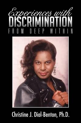 Experiences with Discrimination From Deep Within by Christine J Dial-Benton Ph D
