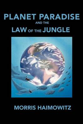 Planet Paradise and the Law of the Jungle by Morris Haimowitz