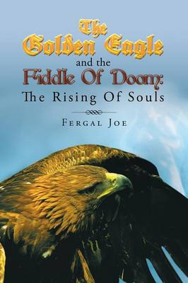 The Golden Eagle and the Fiddle of Doom The Rising of Souls by Fergal Joe