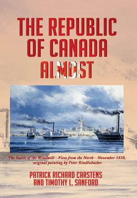 The Republic of Canada Almost by Patrick Richard Carstens, Timothy L,   ARC ARC Sanford