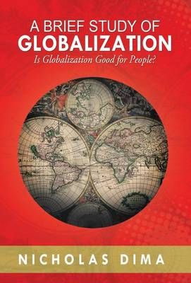 A Brief Study of Globalization Is Globalization Good for People? by Professor Nicholas Dima