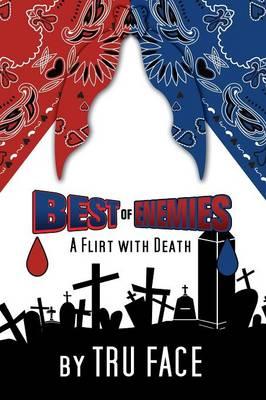Best of Enemies A Flirt with Death by Tru Face