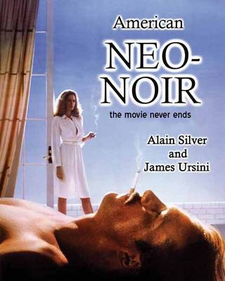 American Neo-Noir The Movie Never Ends by Alain Silver