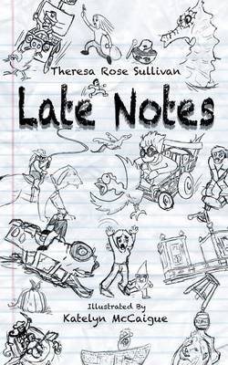 Late Notes by Theresa Rose Sullivan