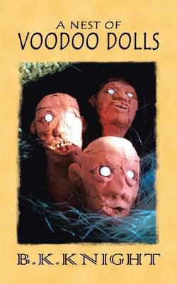 A Nest of Voodoo Dolls by B K Knight