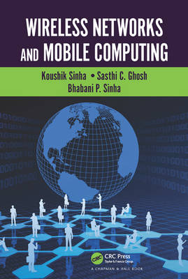 Wireless Networks and Mobile Computing by Koushik (Dept. of Computer Science, Southern Illinois University, Carbondale, USA) Sinha, Sasthi C. (Advanced Computing  Ghosh