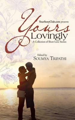 Yours Lovingly A Collection of Short Love Stories by Soumya Tripathi
