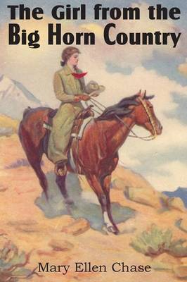 The Girl from the Big Horn Country by Mary Ellen (Smith College) Chase