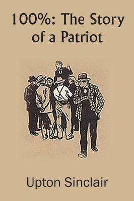 100% The Story of a Patriot by Upton Sinclair