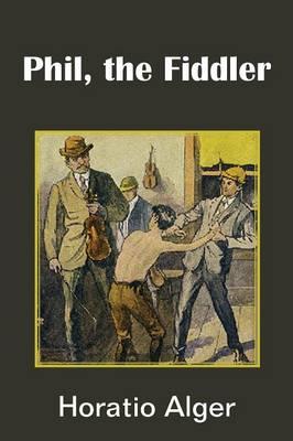 Phil, the Fiddler by Horatio, Jr Alger