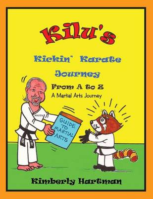 Kilu's Kickin' Karate Journey from A to Z A Martial Arts Journey by Kimberly Hartman