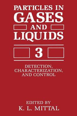 Particles in Gases and Liquids 3 Detection, Characterization, and Control by K. L. Mittal