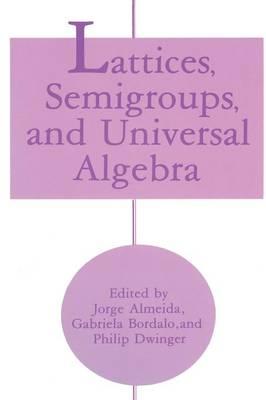 Lattices, Semigroups, and Universal Algebra by Jorge Almeida