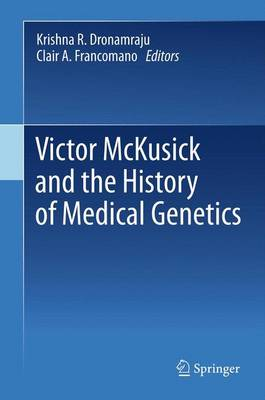 Victor McKusick and the History of Medical Genetics by Krishna R. Dronamraju