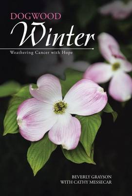 Dogwood Winter Weathering Cancer with Hope by Beverly Grayson, Cathy Messecar