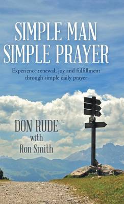 Simple Man Simple Prayer Experience Renewal, Joy and Fulfillment Through Simple Daily Prayer by Don Rude, Professor Ron (University of Central Florida) Smith