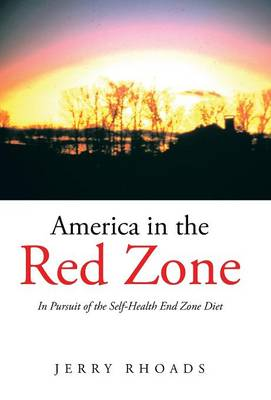America in the Red Zone In Pursuit of the Self-Health End Zone Diet by Jerry Rhoads