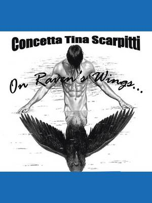 On Raven's Wings by Concetta Tina Scarpitti
