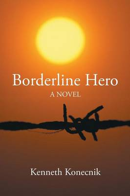 Borderline Hero by Kenneth Konecnik