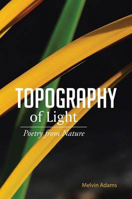 Topography of Light Poetry from Nature by Melvin Adams