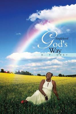 Singlehood God's Way by E F Grey