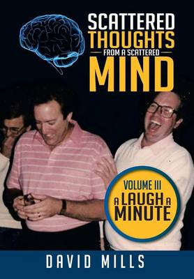 Scattered Thoughts from a Scattered Mind Volume III a Laugh a Minute by David (University of Oxford) Mills