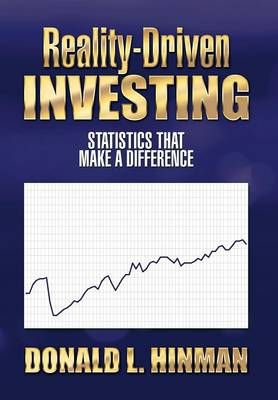 Reality-Driven Investing Statistics That Make a Difference by Donald L Hinman