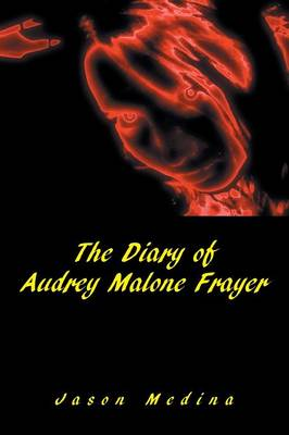 The Diary of Audrey Malone Frayer by Jason Medina