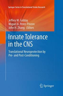 Innate Tolerance in the CNS Translational Neuroprotection by Pre- and Post-Conditioning by Jeffrey M. Gidday