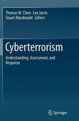 Cyberterrorism Understanding, Assessment, and Response by Thomas M. Chen