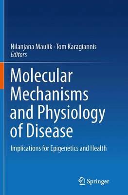 Molecular mechanisms and physiology of disease Implications for Epigenetics and Health by Nilanjana, PhD Maulik